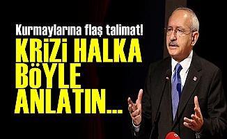 Kılıçdaroğlu: Krizi Halka Böyle Anlatın...