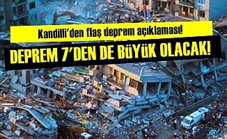 'O Deprem 7'den de Büyük Olacak'