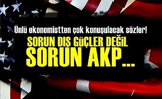 'Sorun Dış Güçler Değil Sorun AKP...'