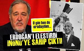 Erdoğan'ı Eleştirdi İnönü'ye Sahip Çıktı!