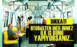 Otobüsten İner İnmez Bunu Yapıyorsanız...
