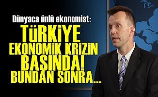 'Türkiye Ekonomik Krizin Başında...'