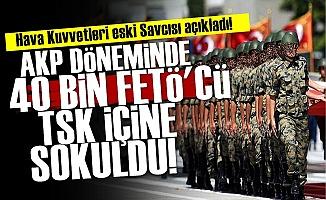 'AKP Döneminde 40 Bin FETÖ'cü TSK İçine Sokuldu'