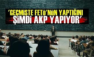 'Geçmişte FETÖ'nün Yaptığını Şimdi AKP Yapıyor'