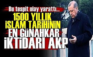 'AKP İslam Tarihinin En Günahkar İktidarıdır'
