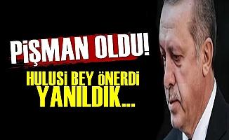 Erdoğan Pişman! 'Yanıldık...'