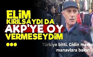'Elim Kırılsaydı da AKP'ye Oy Vermeseydim'