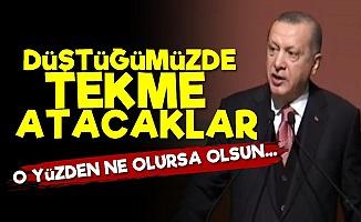 Erdoğan: Düştüğümüzde Tekme Atacak...