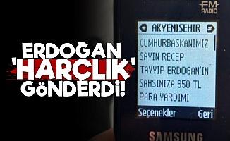 Erdoğan 'Harçlık' Gönderdi!