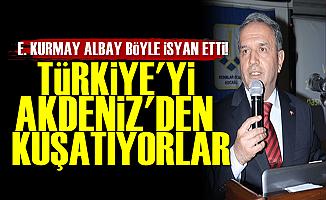'Türkiye'yi Akdeniz'den Kuşatıyorlar'