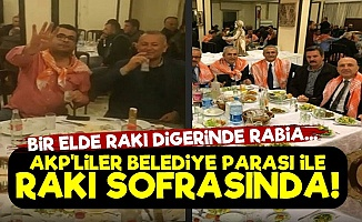AKP'lİler Belediye Parası İle Rakı Sofrasında!