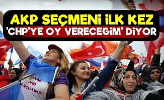 AKP'liler İlk Kez 'CHP Oy Vereceğim' Diyor!