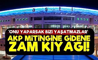 AKP Mitingine Gidene Yüksek Zam!