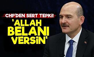 CHP'den Soylu'ya: Allah Belanı Versin...
