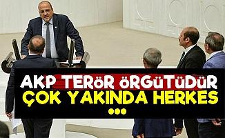 'AKP Bir Terör Örgütüdür Çok Yakında...'