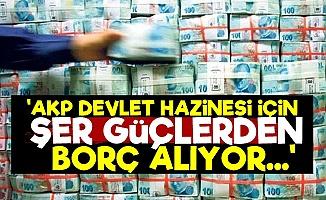'AKP Şer Güçlerden Borç Alıyor'
