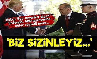 Erdoğan'dan ABD'ye: Biz Sizinle Beraberiz...