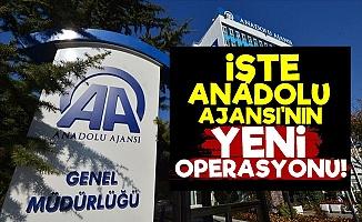 İşte Anadolu Ajansı'nın Yeni Operasyonu!