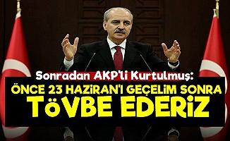 '23 Haziran'ı Geçelim Sonra Tövbe Ederiz'