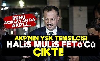 'AKP'nin YSK Temsilcisi Halis Mulis FETÖ'cü...'