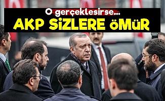Eğer Onu Yaparsa AKP Sizlere Ömür!