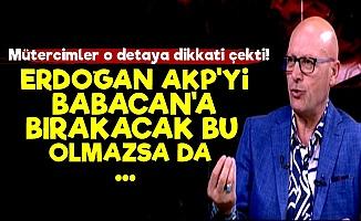 'Erdoğan, AKP'yi Babacan'a Bırakacak Ya da...'