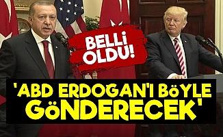 ABD, Erdoğan'ı Böyle Gönderecek!