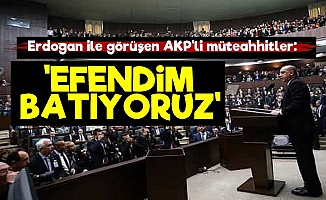 Müteahhitlerden Erdoğan'a: Efendim Batıyoruz