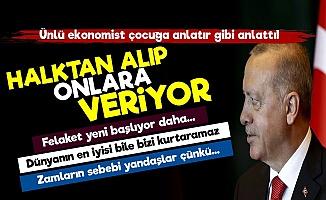 """""""Erdoğan Halktan Alıp Onlara Veriyor, Felaket Yeni Başlıyor"""""""