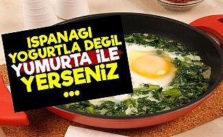 Ispanağı Yumurta İle Yerseniz...