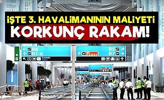 İşte 3. Havalimanının Korkunç Maliyeti!