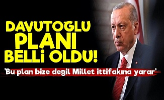 İşte Erdoğan'ın Davuıtoğlu Planı!