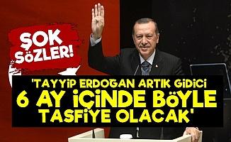 'Tayyip Erdoğan 6 Ay İçinde Tasfiye Olacak...'