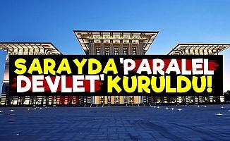 'Sarayda Paralel Devlet Kuruldu'