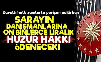 Sarayın Danışmanlarına On Binlerce Lira Huzur Hakkı!