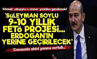 'Süleyman Soylu 9-10 Yıllık FETÖ Projesidir'