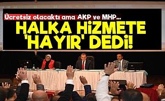 AKP Ve MHP'den Halka Hizmete Red!