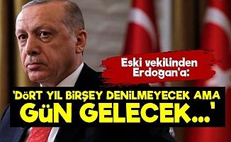 Eski Vekilinden Erdoğan'a Sert Sözler!