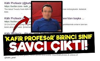 Kafir Profesör 'Cumhuriyet Savcısı' Çıktı!