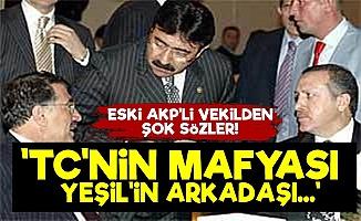 AKP'li Vekil: 'TC'nin Mafyası, Yeşil'in Arkadaşı...'