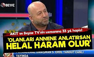 AKİT ve Beyaz TV'nin Gözde Konuğuna 33 Yıl Hapis!