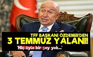 TFF Başkanı Özdemir'den 3 Temmuz Yalanı!