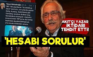 AKİT'çi Bahadıroğlu'ndan İktidara Tehdit!