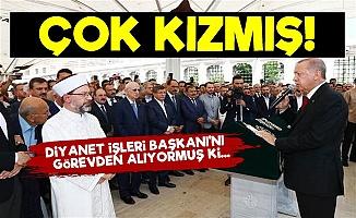 Erdoğan, Diyanet Başkanı'nı Görevden Alıyormuş ki...