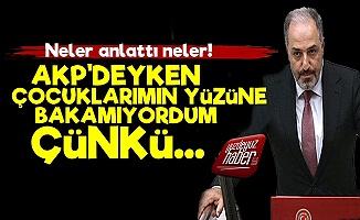 'AKP'deyken Çocuklarımın Yüzüne Bakamıyordum'