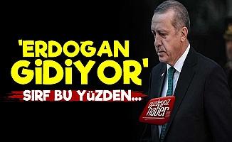 'Erdoğan Gidiyor...'