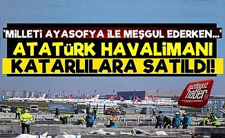 Ayasofya Bahane Atatürk Havalimanı Satıldı!