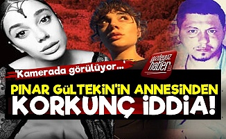 Pınar Gültekin'in Annesinden Korkunç İddia!