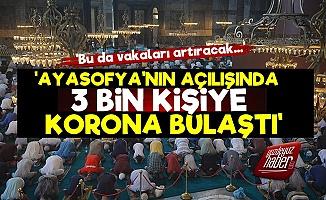 'Ayasofya'nın Açılışında 3 Bin Kişiye Korona Bulaştı'