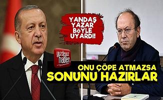 'Onu Yapmazsa Erdoğan Sonunu Hazırlar'